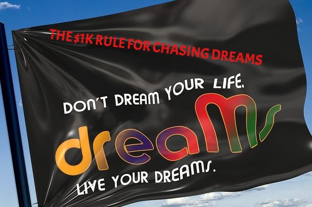 Attention Dream Chasers: The $1k Rule That You Need to Apply