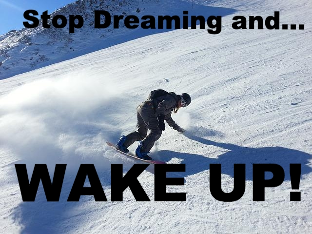 Stop dreaming!